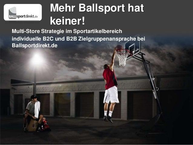 Mehr Ballsport hat             keiner!Multi-Store Strategie im Sportartikelbereichindividuelle B2C und B2B Zielgruppenansp...