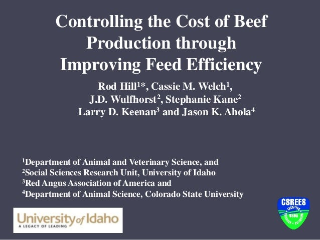 Controlling the Cost of Beef Production through Improving Feed Efficiency Rod Hill1*, Cassie M. Welch1, J.D. Wulfhorst2, S...