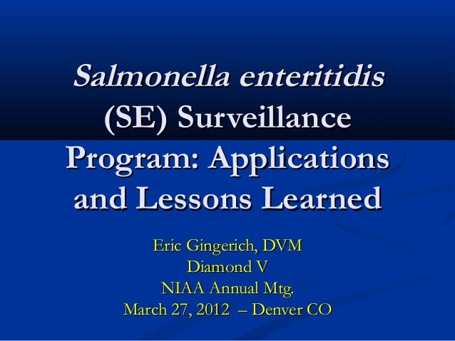 Dr. Eric Gingerich - Salmonella enteritidis (SE) Surveillance Program: Applications and Lessons Learned