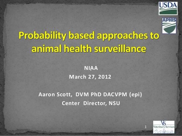 NIAA March 27, 2012 Aaron Scott, DVM PhD DACVPM (epi) Center Director, NSU 1