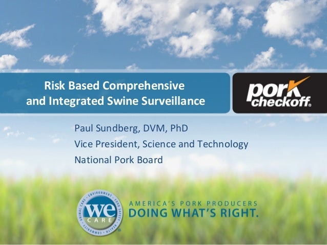 Risk Based Comprehensive and Integrated Swine Surveillance Paul Sundberg, DVM, PhD Vice President, Science and Technology ...