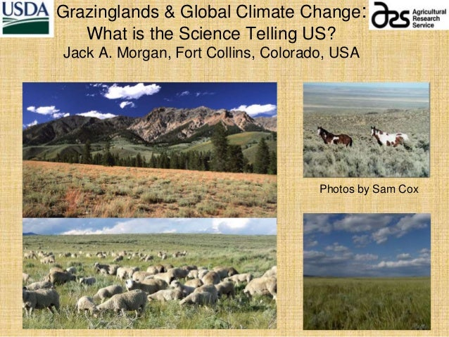 Grazinglands & Global Climate Change: What is the Science Telling US? Jack A. Morgan, Fort Collins, Colorado, USA Photos b...