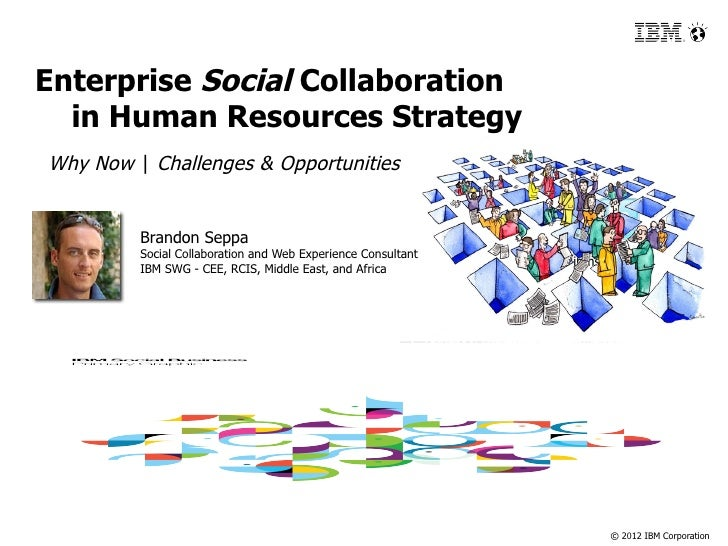 Enterprise Social Collaboration  in Human Resources StrategyWhy Now | Challenges & Opportunities         Brandon Seppa    ...