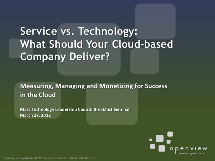 Service vs. Technology:              What Should Your Cloud-based              Company Deliver?              Measuring, Ma...