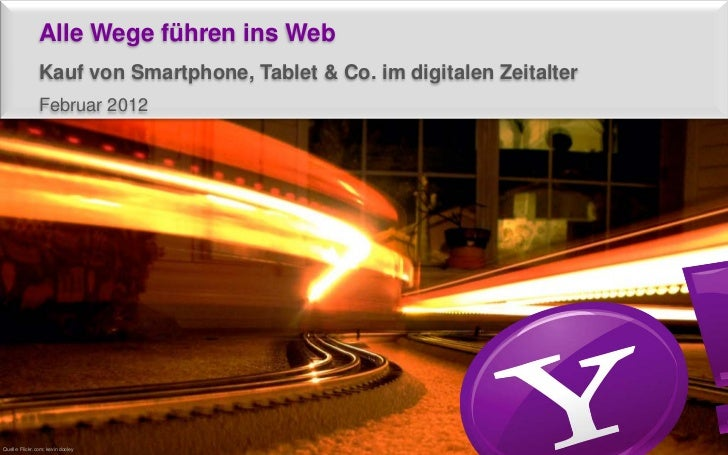 Alle Wege führen ins Web                Kauf von Smartphone, Tablet & Co. im digitalen Zeitalter                Februar 20...