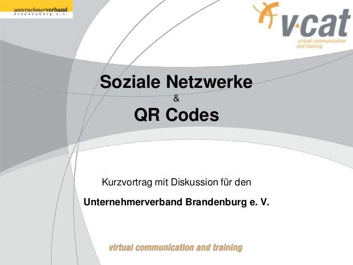 Soziale Netzwerke                   &          QR Codes   Kurzvortrag mit Diskussion für denUnternehmerverband Brandenburg...