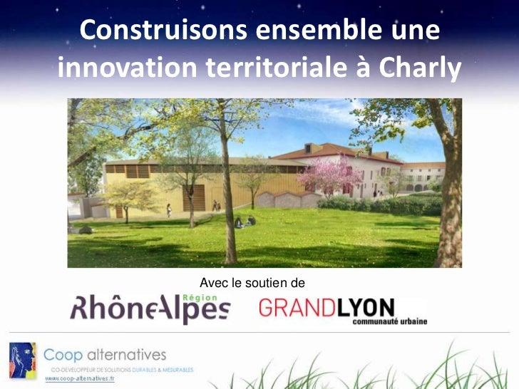 Construisons ensemble uneinnovation territoriale à Charly           20 mars 2012             10h-13h           Avec le sou...
