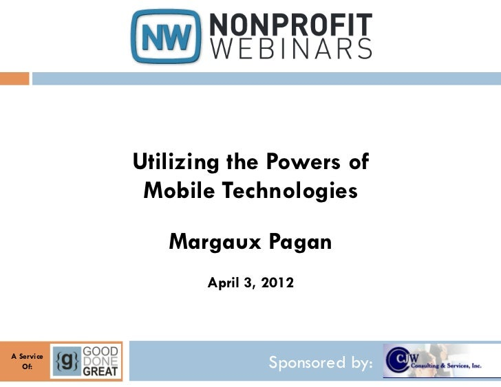 Utilizing the Powers of             Mobile Technologies               Margaux Pagan                   April 3, 2012A Servi...