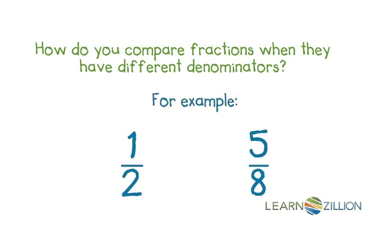 How do you compare fractions when they     have different denominators?