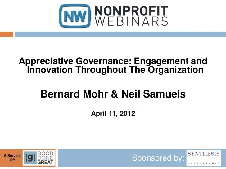 Appreciative Governance: Engagement and        Innovation Throughout The Organization            Bernard Mohr & Neil Samue...