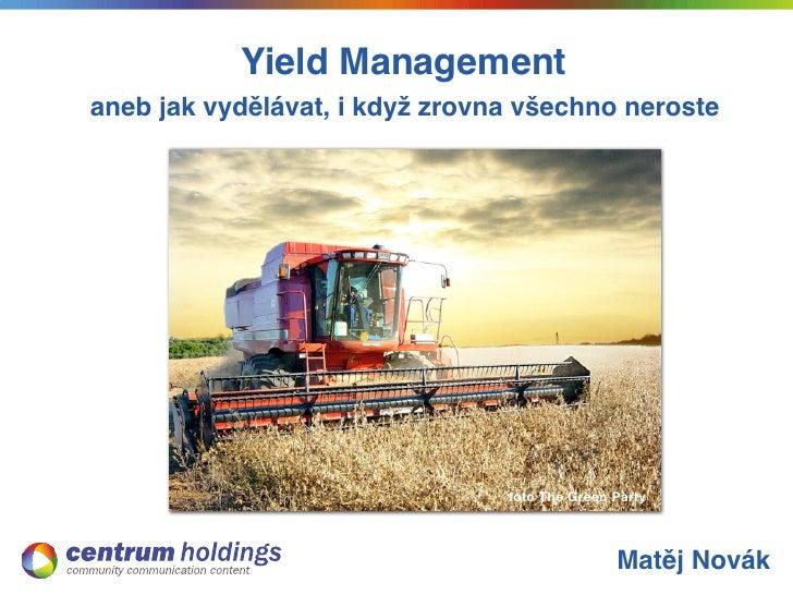 Yield Managementaneb jak vydělávat, i když zrovna všechno neroste                                foto The Green Party     ...