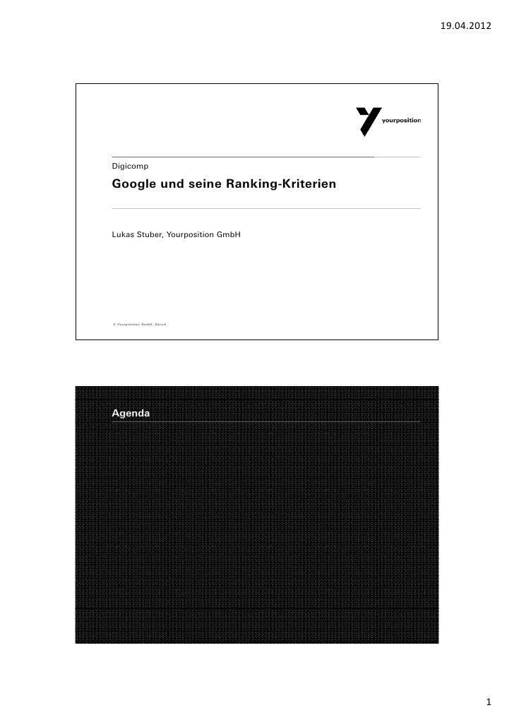 19.04.2012DigicompGoogle und seine Ranking-KriterienLukas Stuber, Yourposition GmbH© Yourposition GmbH, ZürichAgenda      ...