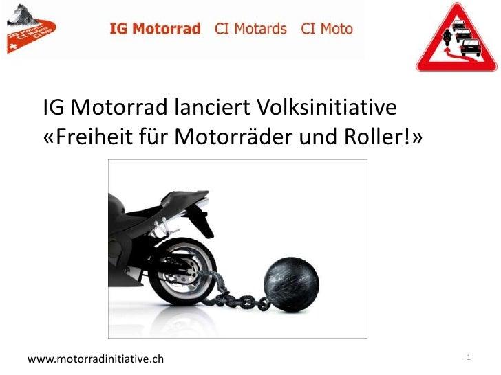 IG Motorrad lanciert Volksinitiative  «Freiheit für Motorräder und Roller!»                   Generalversammlung vom 20. A...