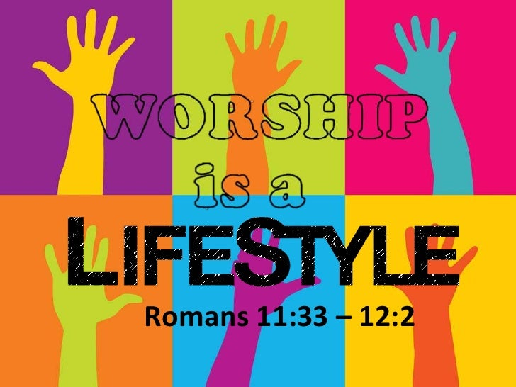 120415 worship is a lifestyle rom 11.33 12