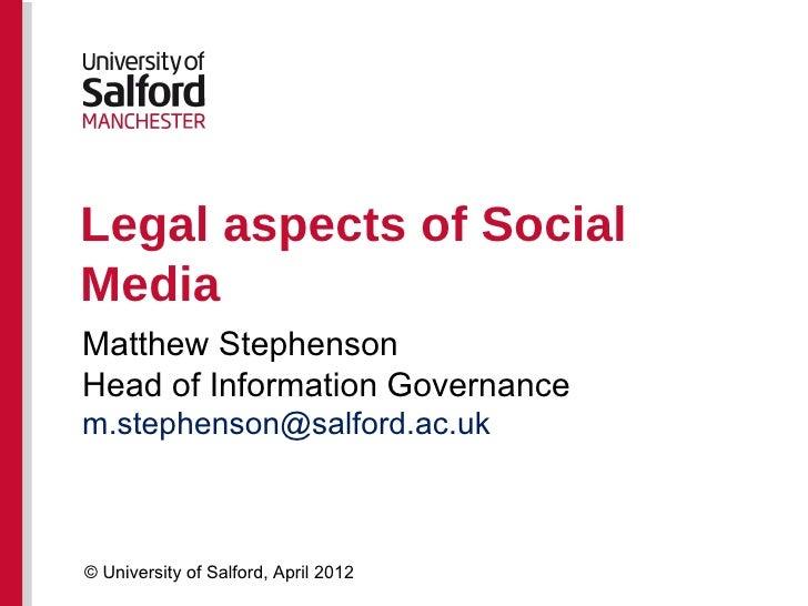 Legal aspects of SocialMediaMatthew StephensonHead of Information Governancem.stephenson@salford.ac.uk© University of Salf...
