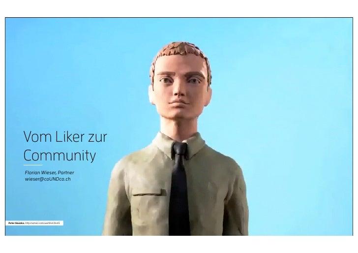 Vom Liker zur            Community              Florian Wieser, Partner              wieser@coUNDco.chPeter Sluszka : http...