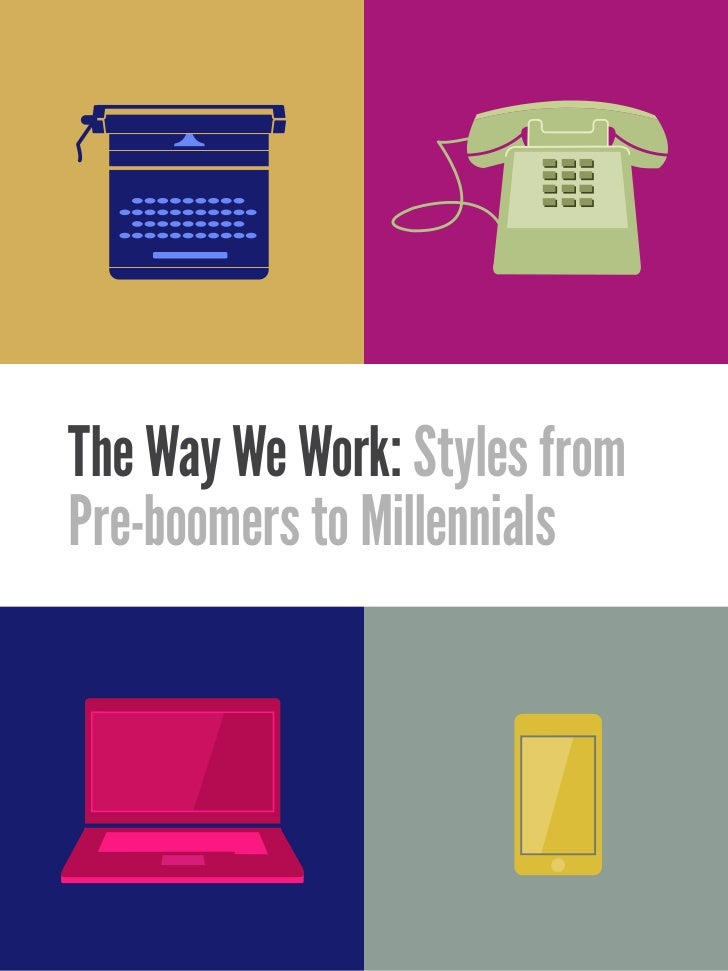 The Way We Work: Styles fromPre-boomers to Millennials
