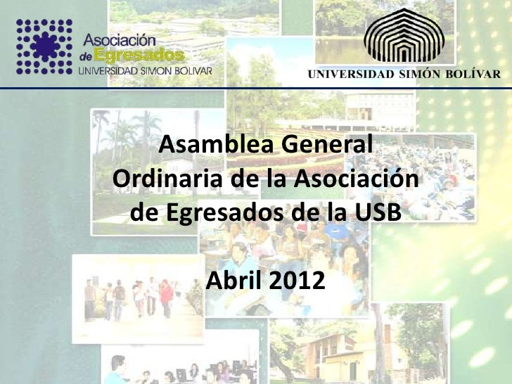 Asamblea GeneralOrdinaria de la Asociación de Egresados de la USB       Abril 2012