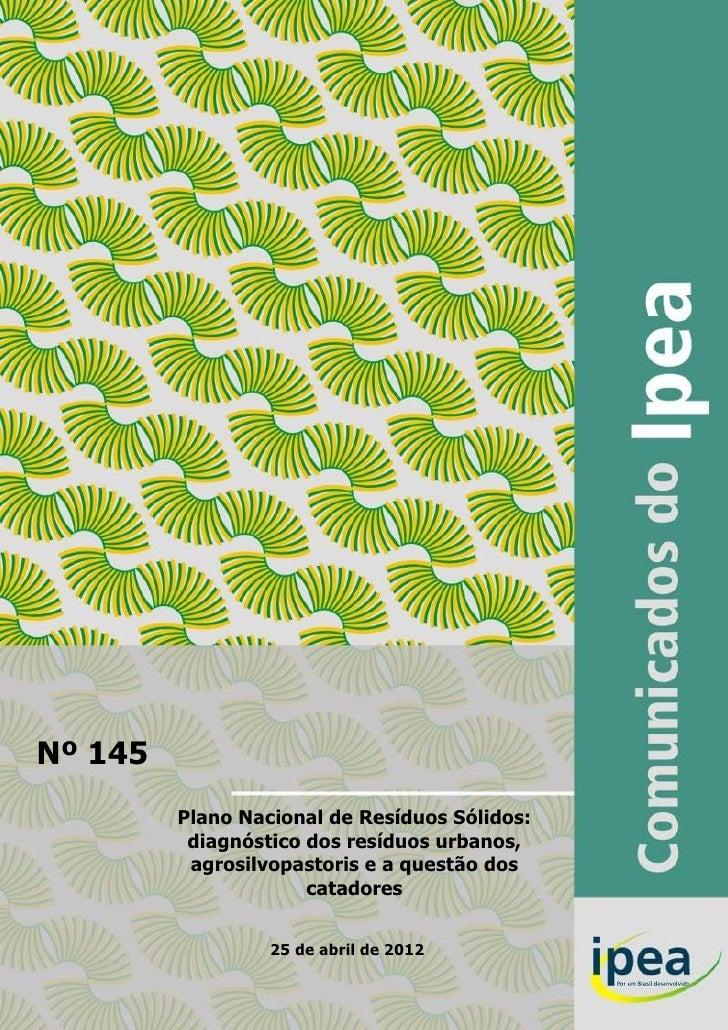 Nº 145         Plano Nacional de Resíduos Sólidos:          diagnóstico dos resíduos urbanos,          agrosilvopastoris e...
