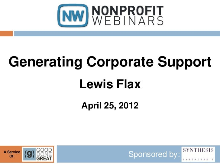 Generating Corporate Support            Lewis Flax            April 25, 2012A Service   Of:                 Sponsored by: