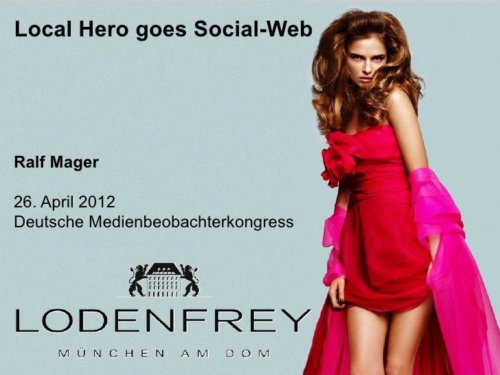 Local Hero goes Social-WebRalf Mager26. April 2012Deutsche Medienbeobachterkongress  1 | 26. April 2012 Ralf Mager l