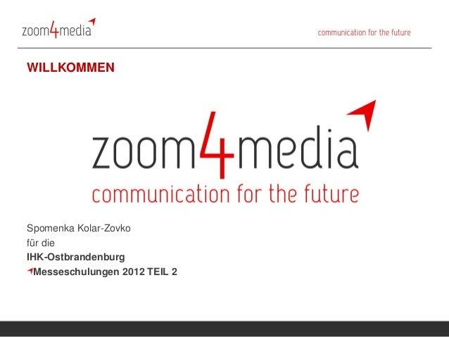 WILLKOMMENSpomenka Kolar-Zovkofür dieIHK-Ostbrandenburg  Messeschulungen 2012 TEIL 2