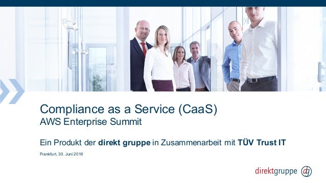 Compliance as a Service (CaaS) AWS Enterprise Summit Ein Produkt der direkt gruppe in Zusammenarbeit mit TÜV Trust IT Fran...