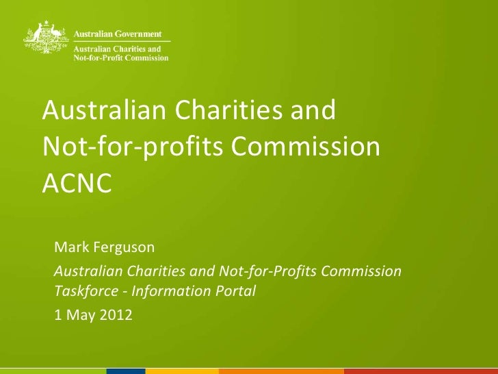 Australian Charities andNot-for-profits CommissionACNCMark FergusonAustralian Charities and Not-for-Profits CommissionTask...