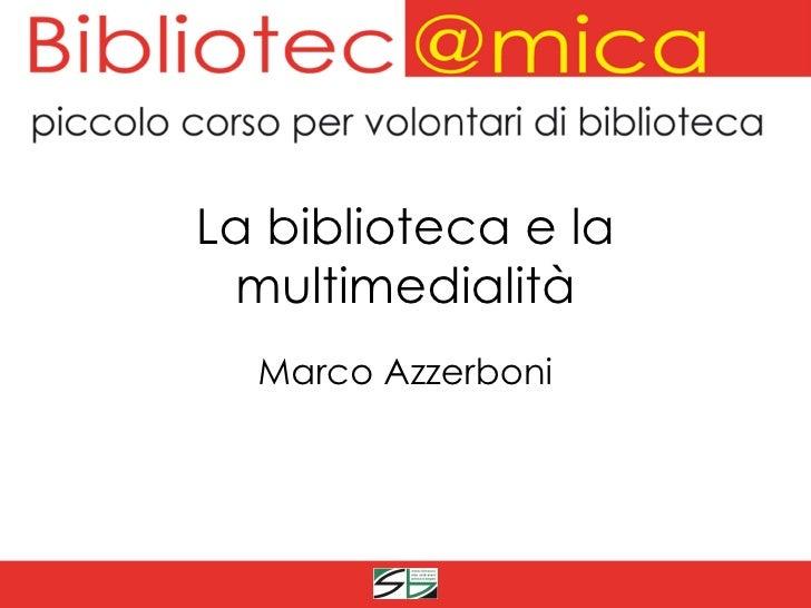 Bibliotec@mica - La biblioteca e la multimedialità - mercoledì 2 maggio 2012
