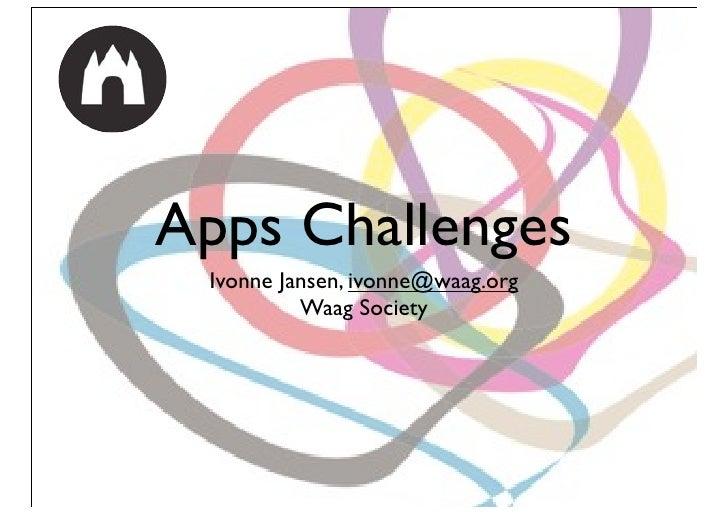 Apps Challenges Ivonne Jansen, ivonne@waag.org          Waag Society