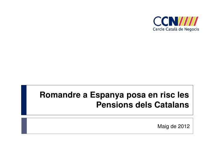 Romandre a Espanya posa en risc les            Pensions dels Catalans                           Maig de 2012