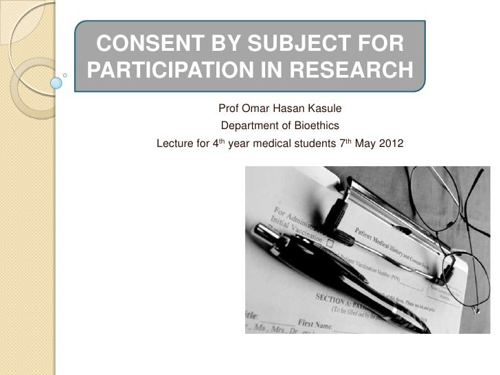 CONSENT BY SUBJECT FORPARTICIPATION IN RESEARCH                 Prof Omar Hasan Kasule                 Department of Bioet...
