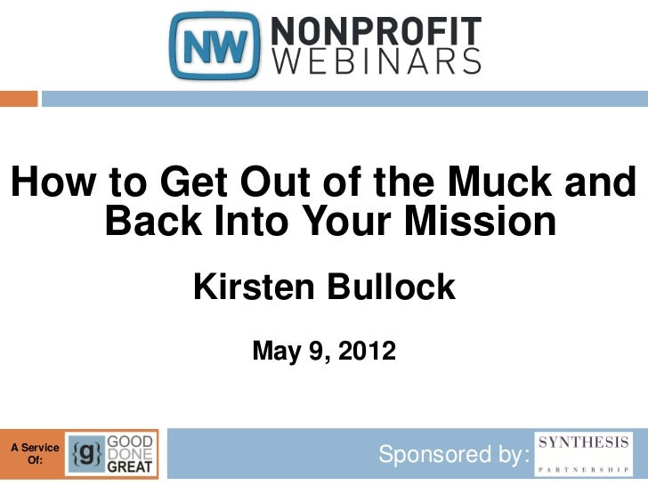 How to Get Out of the Muck and    Back Into Your Mission            Kirsten Bullock               May 9, 2012A Service   O...