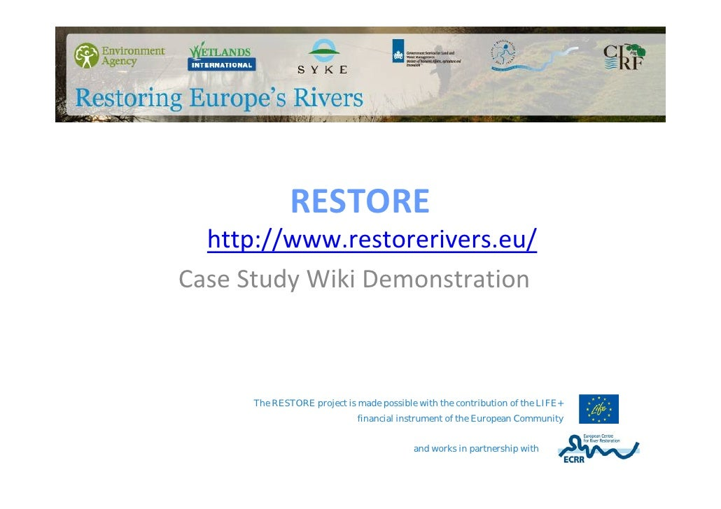 RESTORE  http://www.restorerivers.eu/Case Study Wiki Demonstration      The RESTORE project is made possible with the cont...