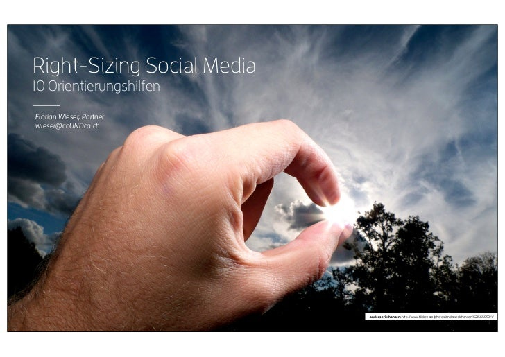 Right-Sizing Social Media10 OrientierungshilfenFlorian Wieser, Partnerwieser@coUNDco.ch                            anders ...
