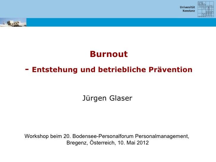 Burnout- Entstehung und betriebliche Prävention                     Jürgen GlaserWorkshop beim 20. Bodensee-Personalforum ...