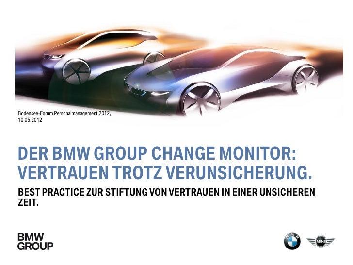 Bodensee-Forum Personalmanagement 2012,10.05.2012DER BMW GROUP CHANGE MONITOR:VERTRAUEN TROTZ VERUNSICHERUNG.BEST PRACTICE...