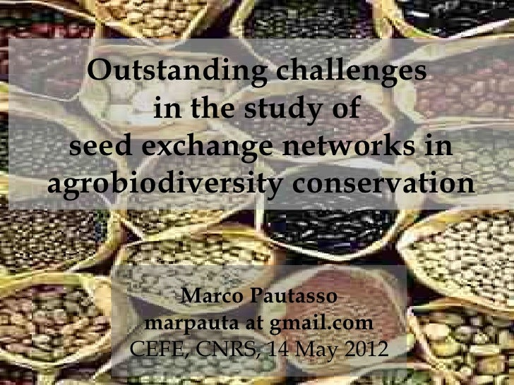 Outstanding challenges       in the study of seed exchange networks inagrobiodiversity conservation         Marco Pautasso...