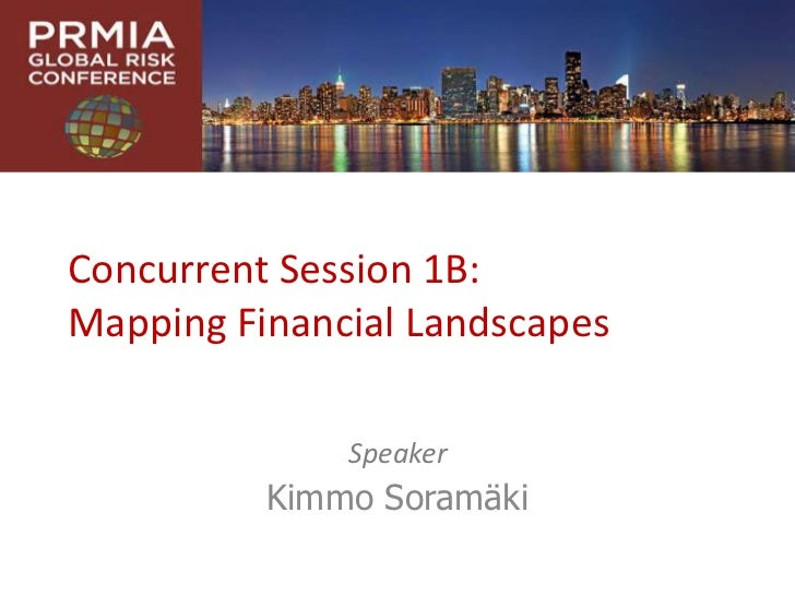 Concurrent Session 1B:Mapping Financial Landscapes              Speaker          Kimmo Soramäki