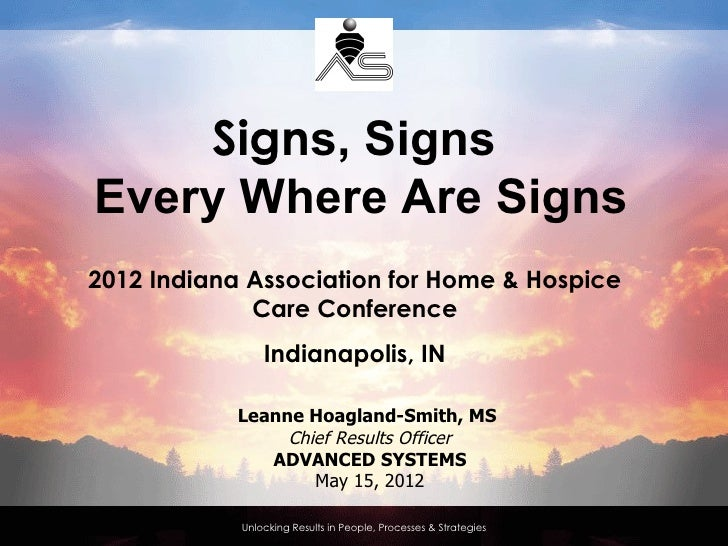Signs, SignsEvery Where Are Signs2012 Indiana Association for Home & Hospice             Care Conference                In...