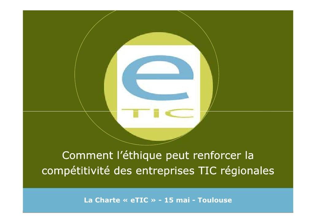 Comment l'éthique peut renforcer lacompétitivité des entreprises TIC régionales       La Charte « eTIC » - 15 mai - Toulouse