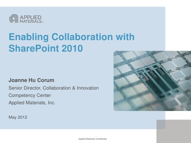 Enabling Collaboration withSharePoint 2010Joanne Hu CorumSenior Director, Collaboration & InnovationCompetency CenterAppli...