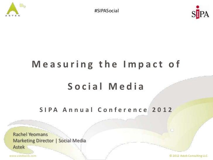 #SIPASocial             Measuring the Impact of                            Social Media                   S I PA A n n u a...