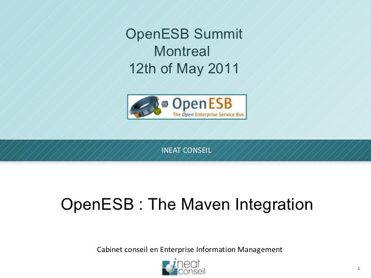 INEAT CONSEIL Cabinet conseil en Enterprise Information Management OpenESB Summit Montreal  12th of May 2011 OpenESB : The...