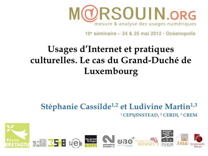 10e séminaire – 24 & 25 mai 2012 - Océanopolis    Usages d'Internet et pratiquesculturelles. Le cas du Grand-Duché de     ...