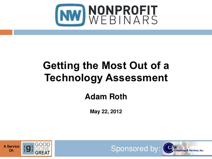 Getting the Most Out of a            Technology Assessment                    Adam Roth                     May 22, 2012A ...