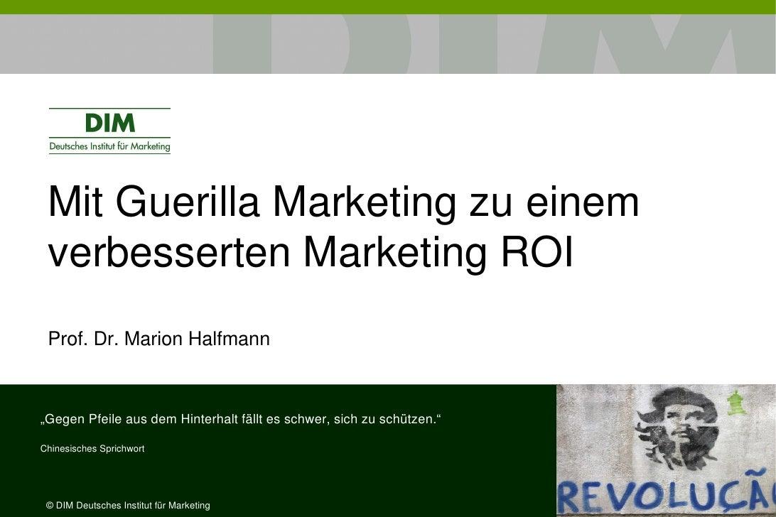 """Mit Guerilla Marketing zu einem verbesserten Marketing ROI Prof. Dr. Marion Halfmann""""Gegen Pfeile aus dem Hinterhalt fällt..."""