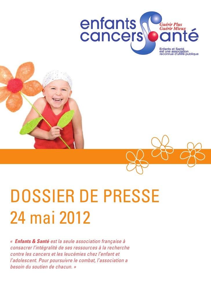 DOSSIER DE PRESSE24 mai 2012« Enfants & Santéest la seule association française àconsacrer l'intégralité de ses ressourc...