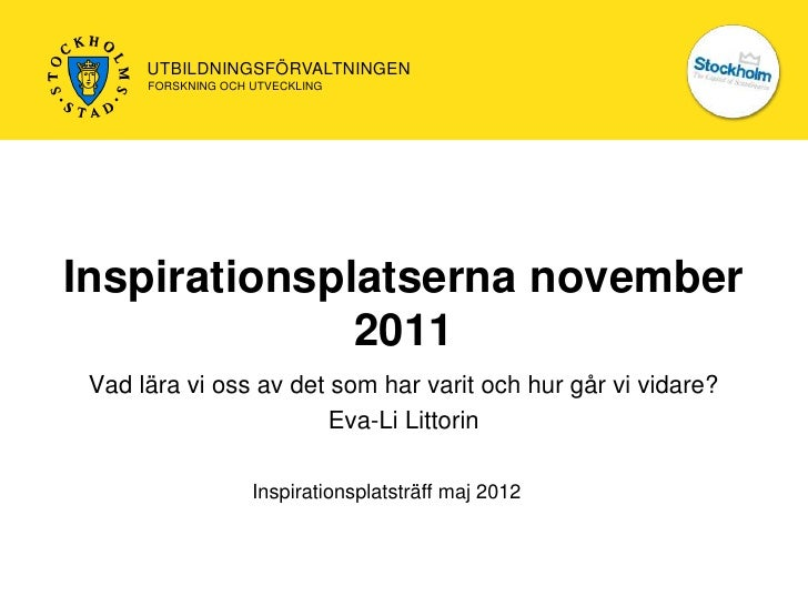 UTBILDNINGSFÖRVALTNINGEN      FORSKNING OCH UTVECKLINGInspirationsplatserna november              2011 Vad lära vi oss av ...