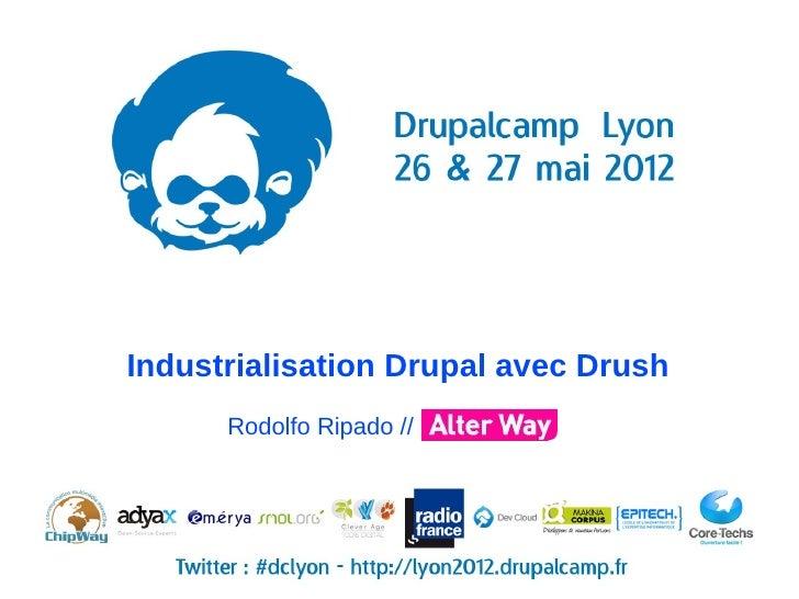Industrialisation Drupal avec Drush      Rodolfo Ripado //
